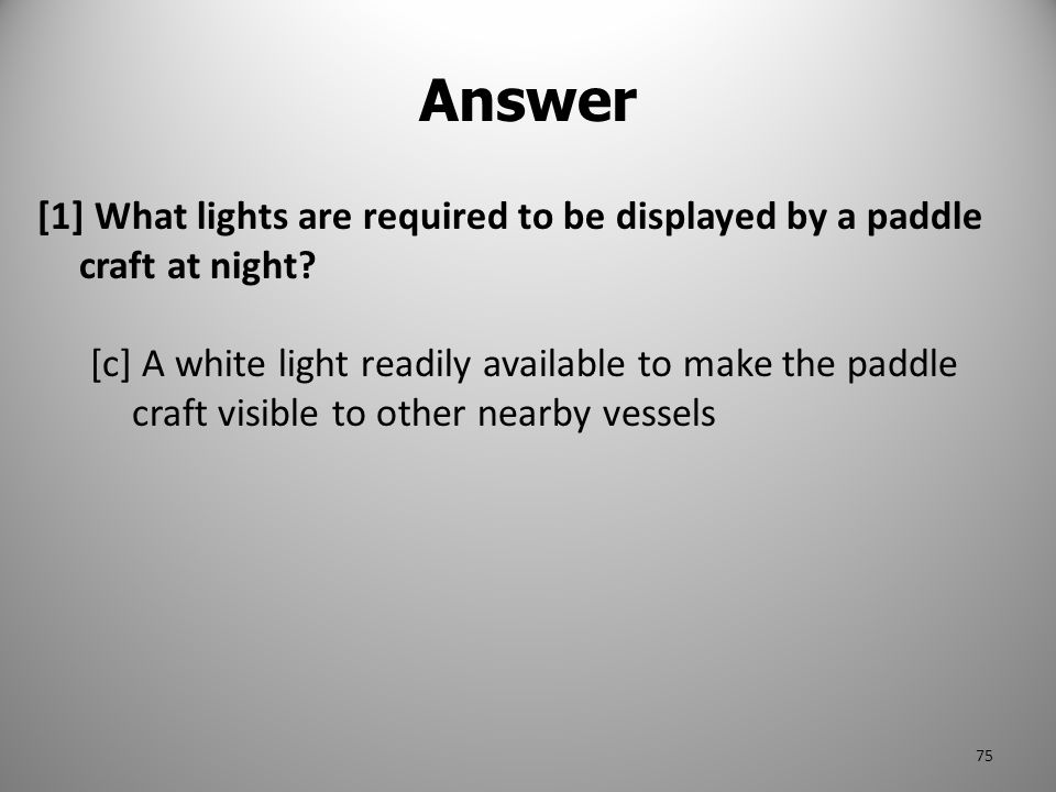 Answer [1] What lights are required to be displayed by a paddle craft at night
